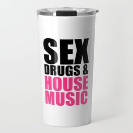 Sex, Drugs & House Music Quote Travel Mug