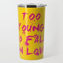 Too young to fall in love, rock dj gift Travel Mug