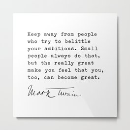 Keep away from people who try to belittle your ambitions | Mark Twain Metal Print