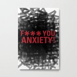 F*** YOU ANXIETY! Metal Print