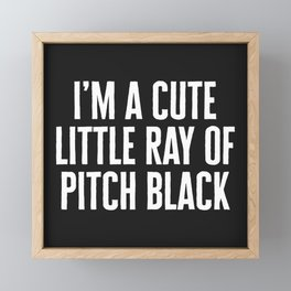 Little Ray Of Pitch Black Funny Quote Framed Mini Art Print