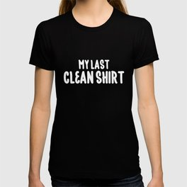 My Last Clean Shirt - Funny Laundry Hater T-shirt