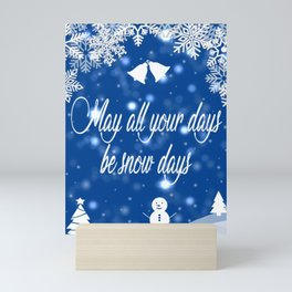 May all your days be snow days Mini Art Print
