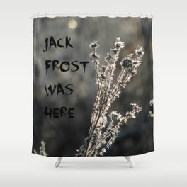Jack Frost Was Here Shower Curtain