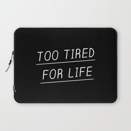 Too Tired Laptop Sleeve