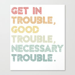 Get in Good Trouble Necessary Trouble Social Justice Civil Rights Canvas Print