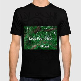 """""""Love Found Me"""", Rumi Quote, Mystic Poet Affirmation T-shirt"""