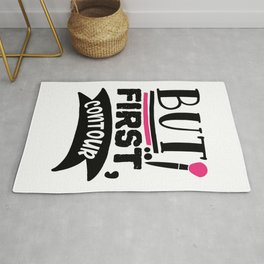 But First Contour Funny Makeup Quote Rug