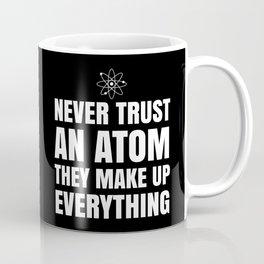 NEVER TRUST AN ATOM THEY MAKE UP EVERYTHING (Black & White) Coffee Mug