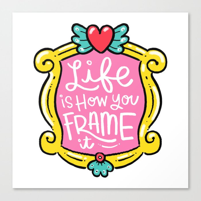 Life Is How You Frame It Canvas Print