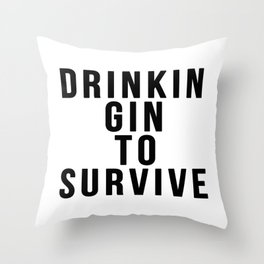 DRINKIN GIN TO SURVIVE Throw Pillow
