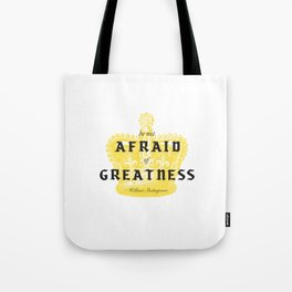 Be Not Afraid of Greatness Tote Bag
