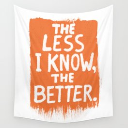 The Less I Know, the Better. Wall Tapestry