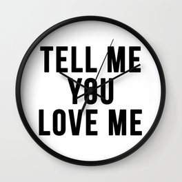 Tell me you love me Wall Clock