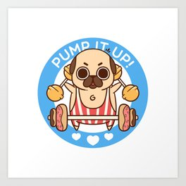 Pump It Up, Puglie! Art Print