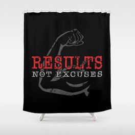 Results Not Excuses Shower Curtain