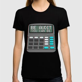 Be Audit You Can Be Funny Accountant Auditor Pun T-shirt