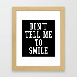 Don't Tell Me To Smile (Black & White) Framed Art Print