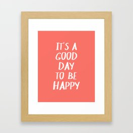 It's a Good Day to Be Happy - Coral Quote Framed Art Print