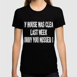 """Sarcastic """"My House Was Clean Last Week, Sorry You Missed it!"""" T-shirt for clean but not that clean T-shirt"""