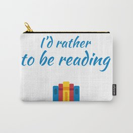 id rather to be reading Carry-All Pouch