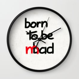 Born to be mad Wall Clock