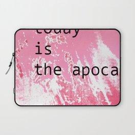 today is the apocalypse Laptop Sleeve