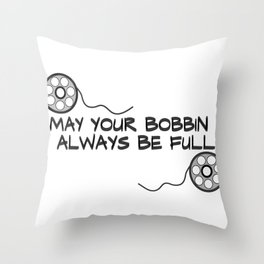 sewing quote, may your bobbin always be full   Throw Pillow