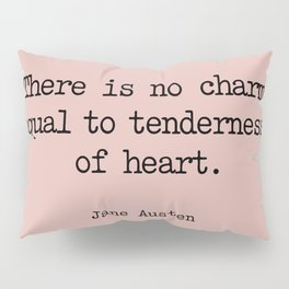 Jane Austen. There is no charm equal to tenderness of heart. Pillow Sham