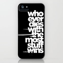 whoever dies with the most stuff wins iPhone Case