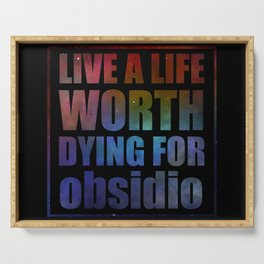 Live a life worth dying for. Obsidio Serving Tray