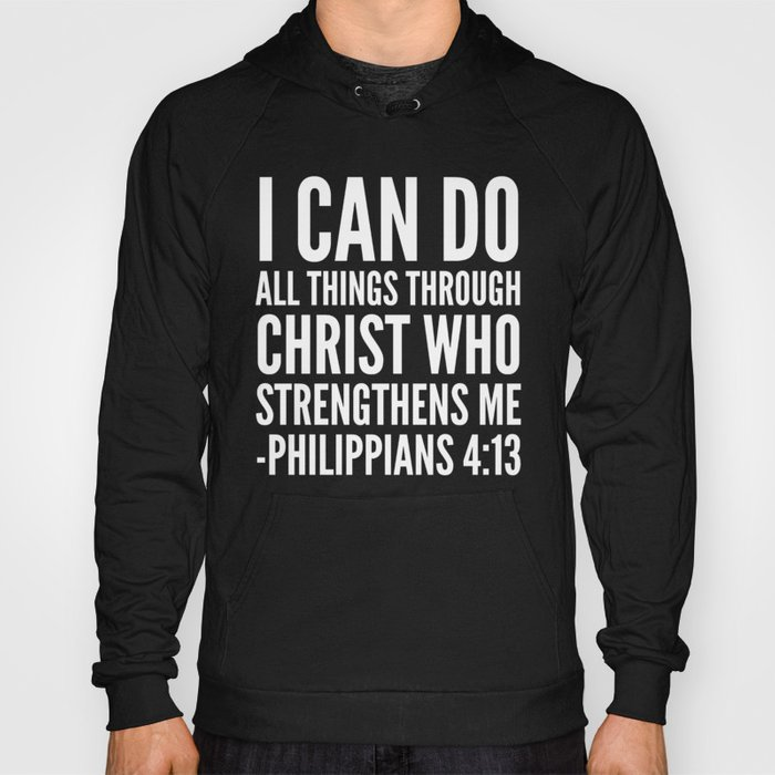 f528de39679 I CAN DO ALL THINGS THROUGH CHRIST WHO STRENGTHENS ME PHILIPPIANS 4 13  (Black   White) Hoody by creativeangel
