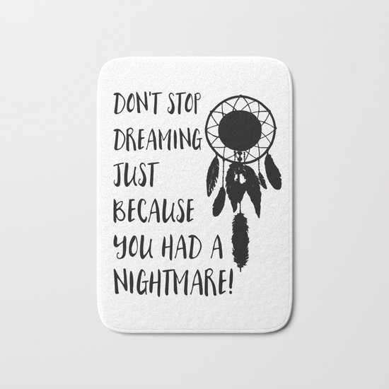 Don't stop dreaming just because you had a nightmare Bath Mat