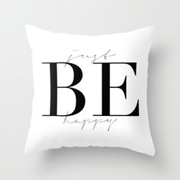 JUST BE HAPPY, Motivational Quote,Inspirational Art,Be Happy Sign,Friends Gift,Gift For Her,Home Art Throw Pillow