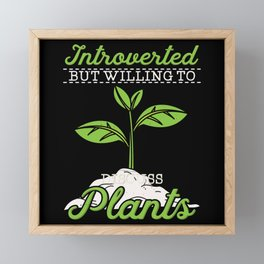 Introverts, Plant Lover - Introverted But Willing Framed Mini Art Print