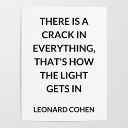 There Is a Crack in Everything, That's How the Light Gets In: Leonard Cohen Poster