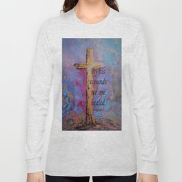 By His Wounds We Are Healed Long Sleeve T-shirt