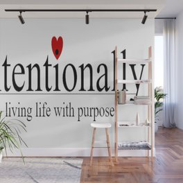 Intentionally living life with purpose Wall Mural