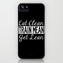 Eat Clean, Train Mean, Get Lean - White Text iPhone Case