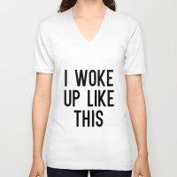 i woke up like this V-neck T-shirts featuring I Woke Up Like This by Liv B