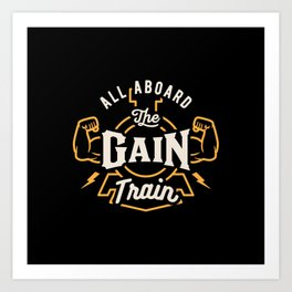 All Aboard The Gain Train Art Print