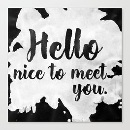 Hello Nice To Meet you. Canvas Print