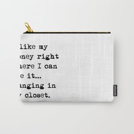 I like my money right where I can see it ... hanging in my closet Carry-All Pouch