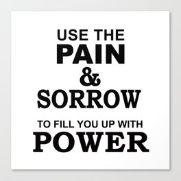 Use the pain and sorrow Canvas Print