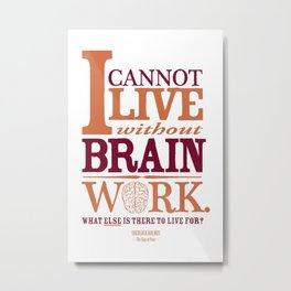 Sherlock Holmes novel quote – brain work Metal Print
