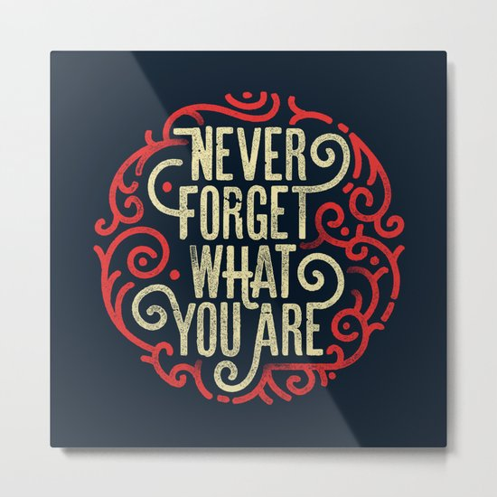 Never forget what you are Metal Print