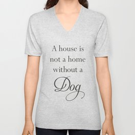 A House Is Not A Home Without A Dog Unisex V-Neck