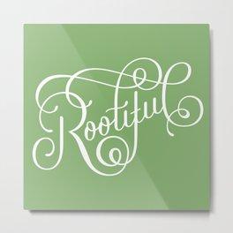 Rootiful (white text) Metal Print