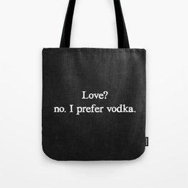 Love? no. I prefer vodka. Tote Bag