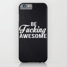 Be Fucking Awesome iPhone 6s Slim Case